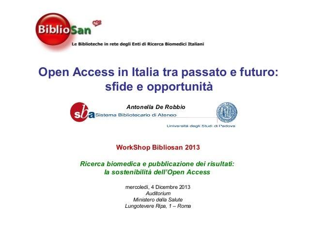 Open Access in Italia tra passato e futuro: sfide e opportunità Antonella De Robbio  WorkShop Bibliosan 2013 Ricerca biome...