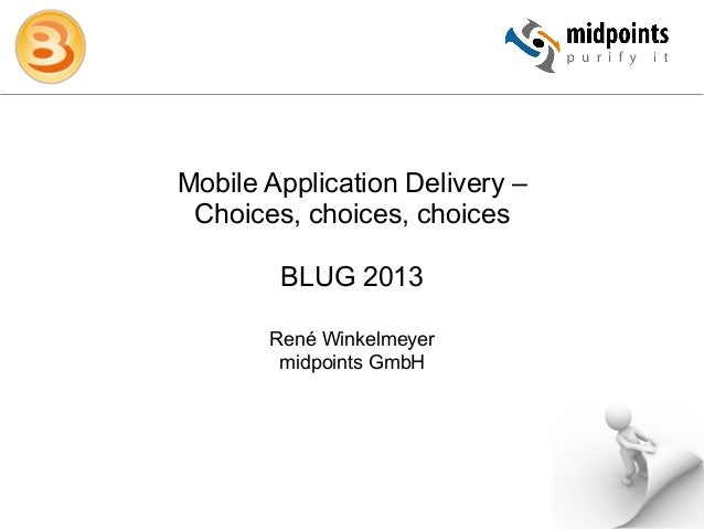 Mobile Application Delivery – Choices, choices, choices        BLUG 2013       René Winkelmeyer        midpoints GmbH