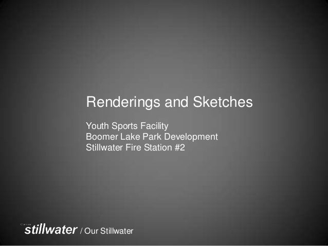 / Our Stillwater Renderings and Sketches Youth Sports Facility Boomer Lake Park Development Stillwater Fire Station #2