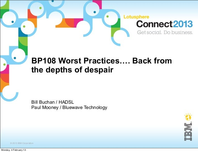 BP108 Worst Practices…. Back from                           the depths of despair                           Bill Buchan / ...