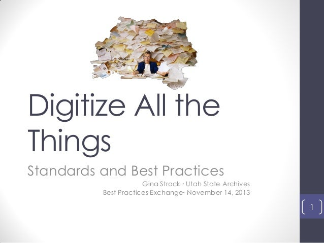 Digitize All the Things Standards and Best Practices Gina Strack  Utah State Archives Best Practices Exchange November 1...