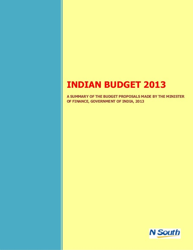 INDIAN BUDGET 2013A SUMMARY OF THE BUDGET PROPOSALS MADE BY THE MINISTEROF FINANCE, GOVERNMENT OF INDIA, 2013