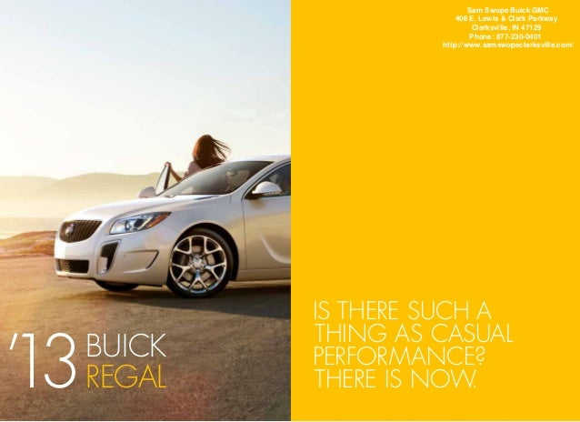Is there such athing as casualperformance?There is now.BUICKREGAL'13Sam Swope Buick GMC406 E. Lewis & Clark ParkwayClarksv...