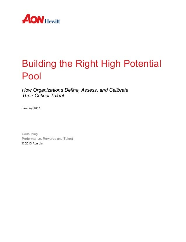 Building the Right High Potential Pool How Organizations Define, Assess, and Calibrate Their Critical Talent January 2013 ...