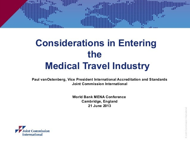 ©JointCommissionInternational Considerations in Entering the Medical Travel Industry Paul vanOstenberg, Vice President Int...