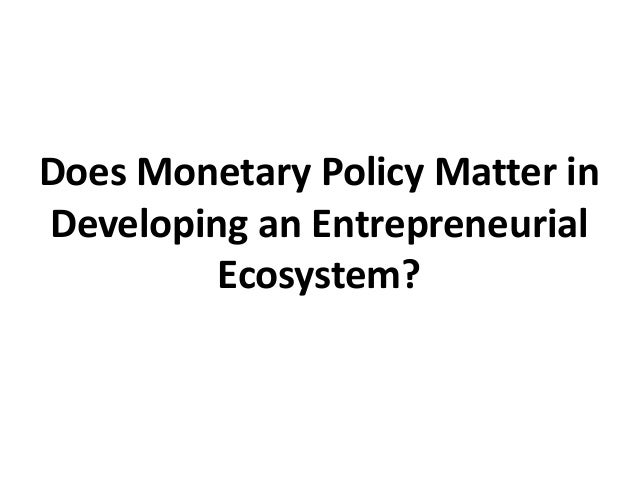 Does Monetary Policy Matter in Developing an Entrepreneurial Ecosystem?