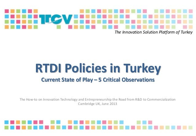 RTDI Policies in Turkey Current State of Play – 5 Critical Observations The How-to on Innovation Technology and Entreprene...