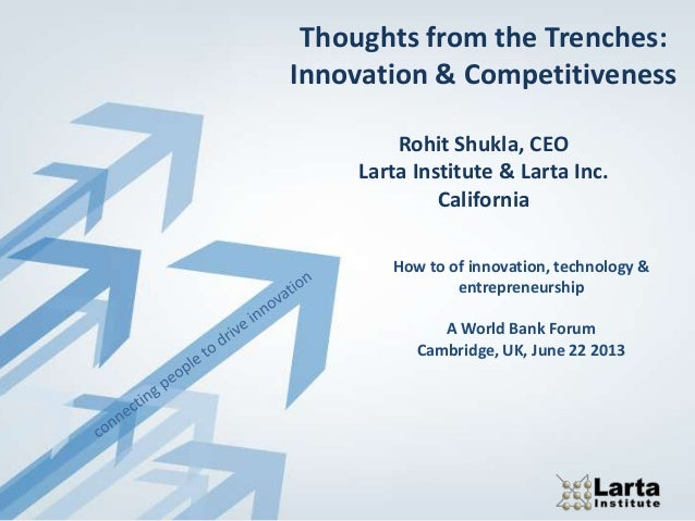 Thoughts from the Trenches: Innovation & Competitiveness Rohit Shukla, CEO Larta Institute & Larta Inc. California How to ...