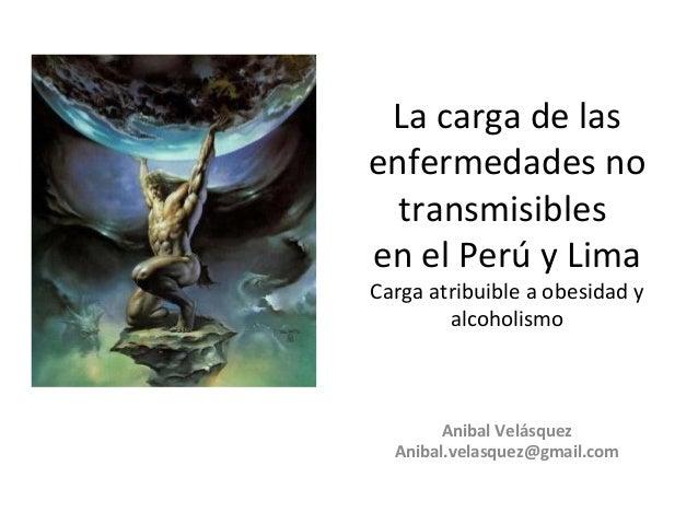 La carga de lasenfermedades no  transmisiblesen el Perú y LimaCarga atribuible a obesidad y        alcoholismo        Anib...