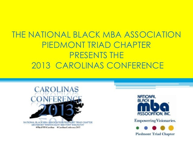 THE NATIONAL BLACK MBA ASSOCIATION       PIEDMONT TRIAD CHAPTER            PRESENTS THE     2013 CAROLINAS CONFERENCE