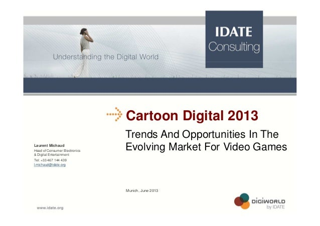 Cartoon Digital 2013 Trends And Opportunities In The Evolving Market For Video Games Munich, June 2013 Laurent Michaud Tel...