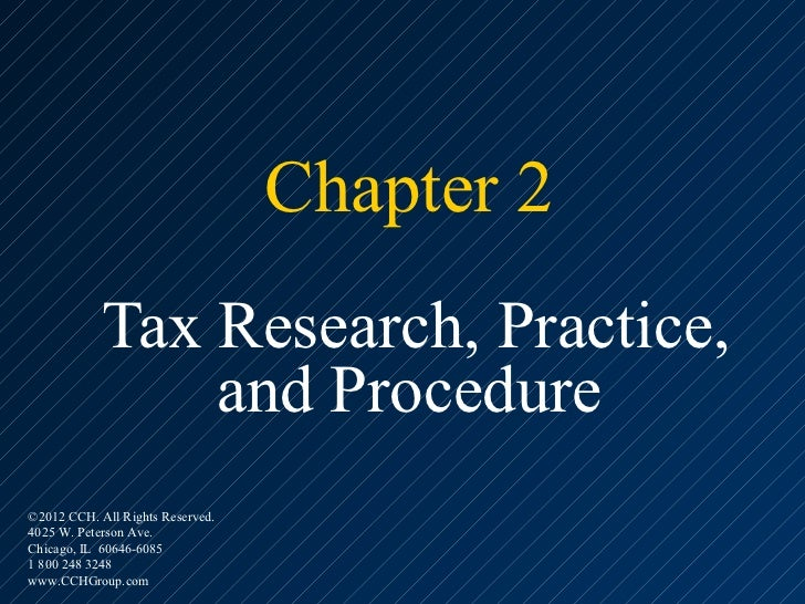 Chapter 2            Tax Research, Practice,                and Procedure©2012 CCH. All Rights Reserved.4025 W. Peterson A...