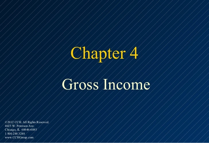 Chapter 4                                  Gross Income©2012 CCH. All Rights Reserved.4025 W. Peterson Ave.Chicago, IL 606...