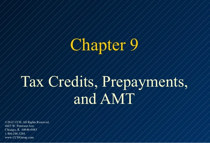 Chapter 9          Tax Credits, Prepayments,                 and AMT©2012 CCH. All Rights Reserved.4025 W. Peterson Ave.Ch...