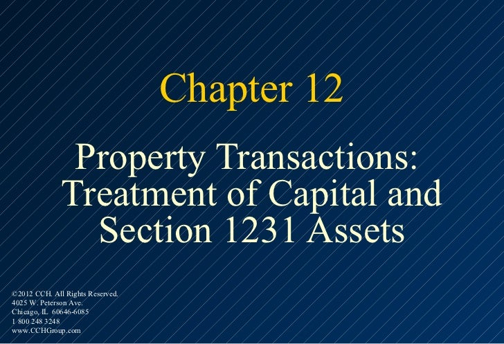 Chapter 12               Property Transactions:              Treatment of Capital and                Section 1231 Assets©2...