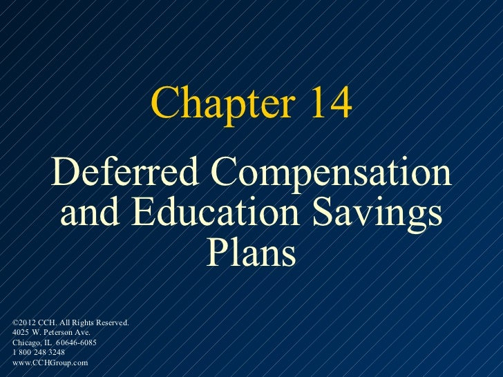 Chapter 14          Deferred Compensation          and Education Savings                   Plans©2012 CCH. All Rights Rese...