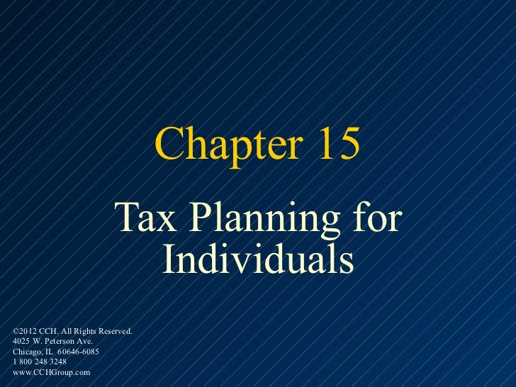 Chapter 15                          Tax Planning for                            Individuals©2012 CCH. All Rights Reserved....