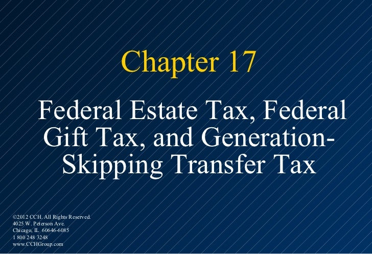 Chapter 17         Federal Estate Tax, Federal         Gift Tax, and Generation-           Skipping Transfer Tax©2012 CCH....