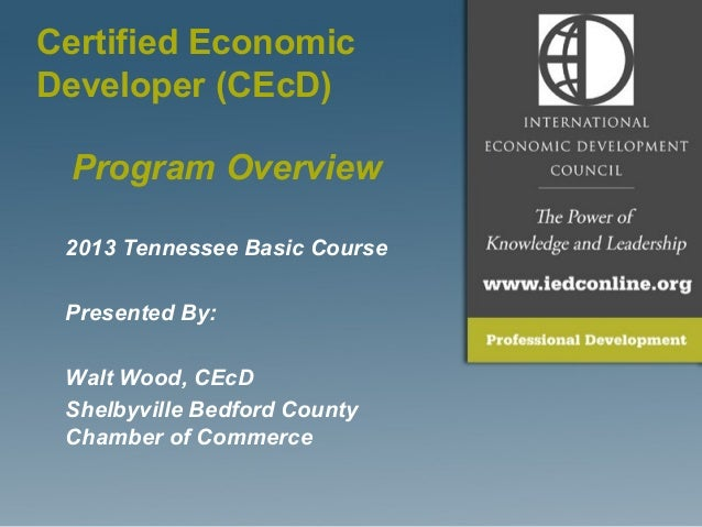 2013 Tennessee Basic CoursePresented By:Walt Wood, CEcDShelbyville Bedford CountyChamber of CommerceProgram OverviewCertif...