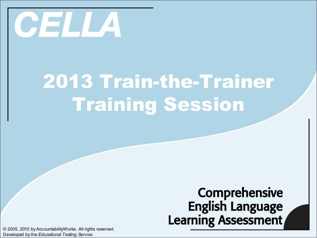 2013 Train-the-Trainer                      Training Session© 2005, 2010 by AccountabilityWorks. All rights reserved.Devel...