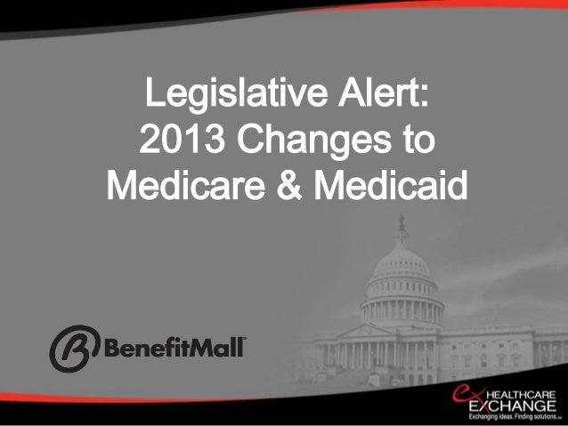 Legislative Alert: 2013 Changes toMedicare & Medicaid