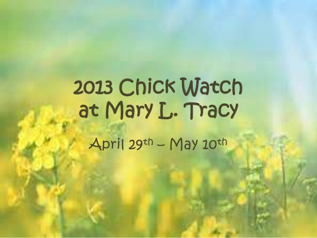 2013 Chick Watchat Mary L. TracyApril 29th – May 10th