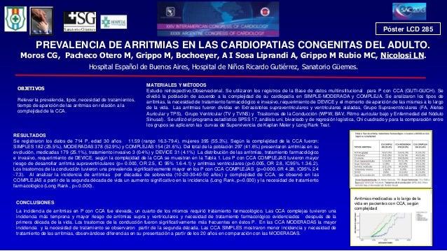 Póster LCD 285  Sanatorio Güemes  PREVALENCIA DE ARRITMIAS EN LAS CARDIOPATIAS CONGENITAS DEL ADULTO.  Moros CG, Pacheco O...