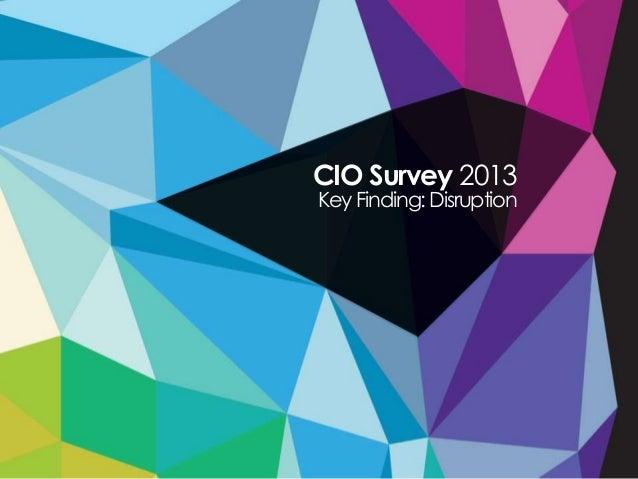 CIO Survey 2013KeyFinding:Disruption