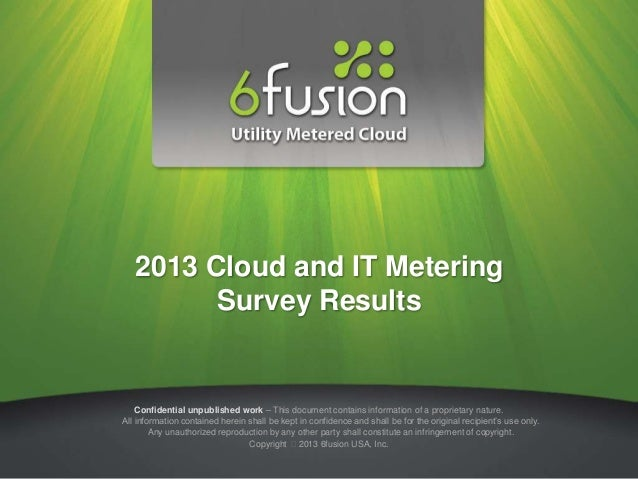 2013 Cloud and IT Metering         Survey Results    Confidential unpublished work – This document contains information of...