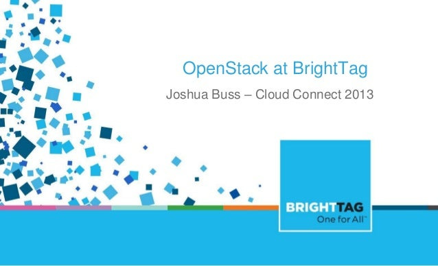 OpenStack at BrightTag Joshua Buss – Cloud Connect 2013  ONE FOR ALL THE ADVANTAGES OF WORKING WITH BRIGHTTAG
