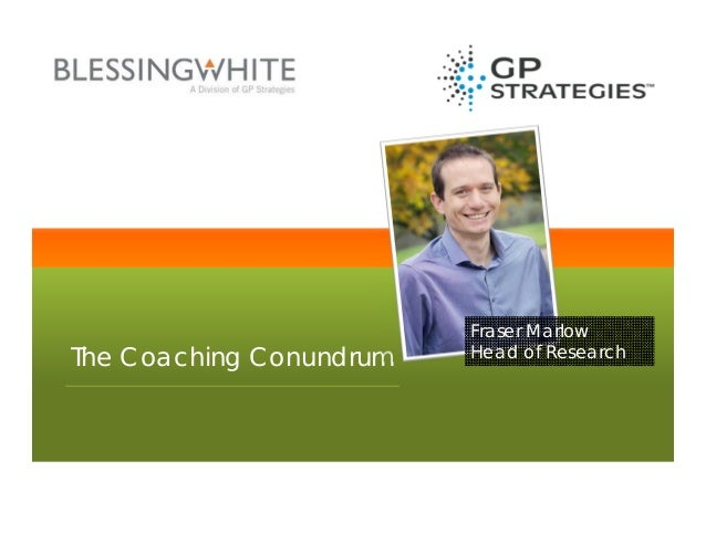 The Coaching Conundrum Fraser Marlow Head of Research