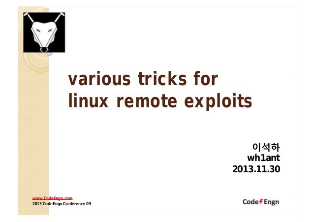 various tricks for linux remote exploits 이석하 wh1ant 2013.11.30 www.CodeEngn.com 2013 CodeEngn Conference 09