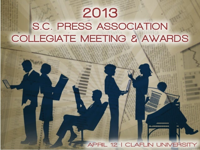 2013S.C. Press AssociationCollegiate Meeting & AwardsApril 12 | cLAFLIN uNIVERSITY