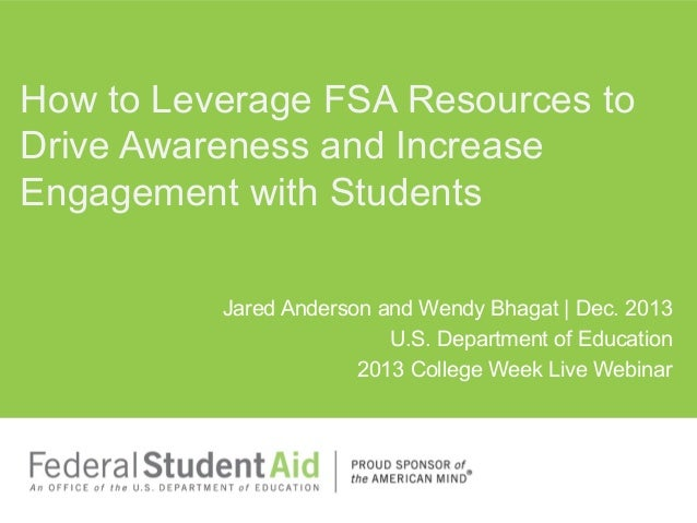 How to Leverage FSA Resources to Drive Awareness and Increase Engagement with Students Jared Anderson and Wendy Bhagat   D...