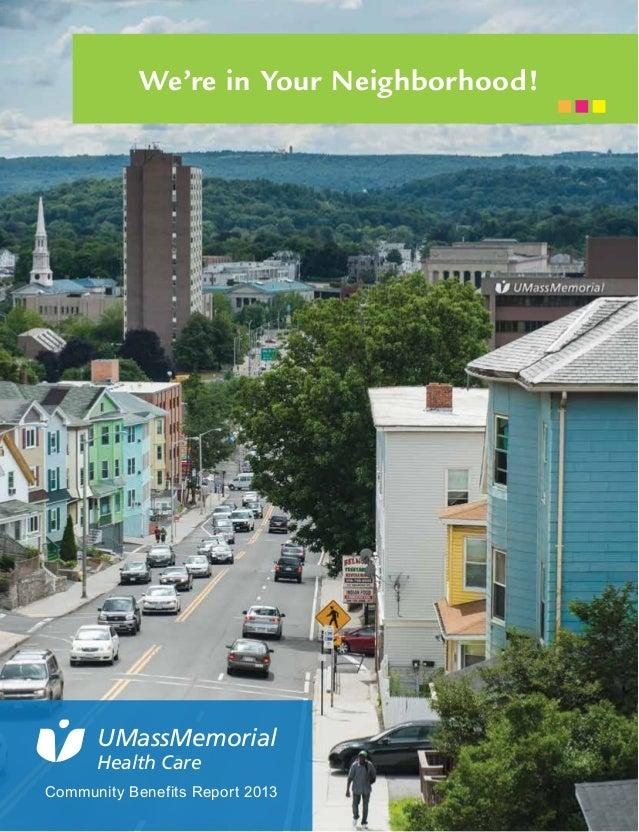 We're in Your Neighborhood!  UMassMemorial  Health Care  Community Benefits Report 2013