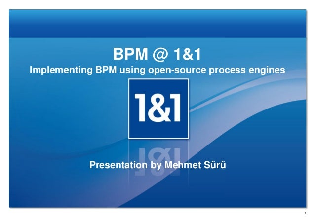 BPM @ 1&1 Implementing BPM using open-source process engines  Presentation by Mehmet Sürü  1
