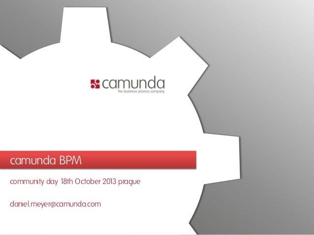 camunda BPM community day 1 October 201 prague 8th 3 daniel.meyer@camunda.com