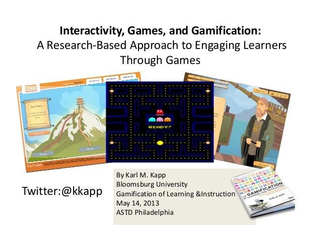 Twitter:@kkappByKarlM.KappBloomsburgUniversityGamificationofLearning&InstructionMay14,2013ASTDPhiladelphiaInter...