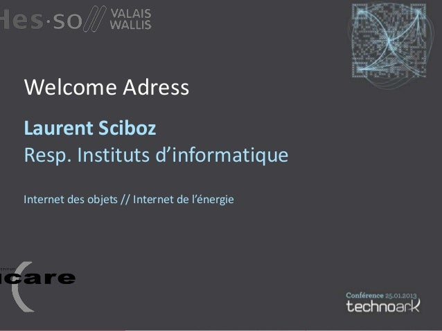 Welcome AdressLaurent ScibozResp. Instituts d'informatiqueInternet des objets // Internet de l'énergie