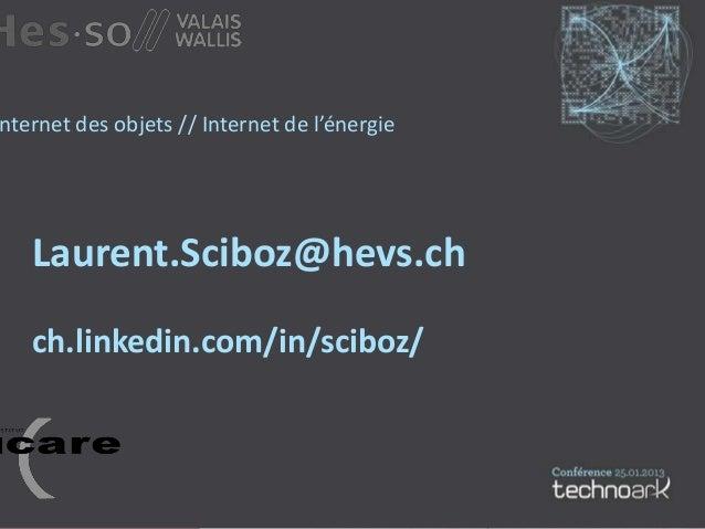 nternet des objets // Internet de l'énergie   Laurent.Sciboz@hevs.ch   ch.linkedin.com/in/sciboz/