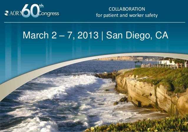 COLLABORATION                for patient and worker safetyMarch 2 – 7, 2013 | San Diego, CA