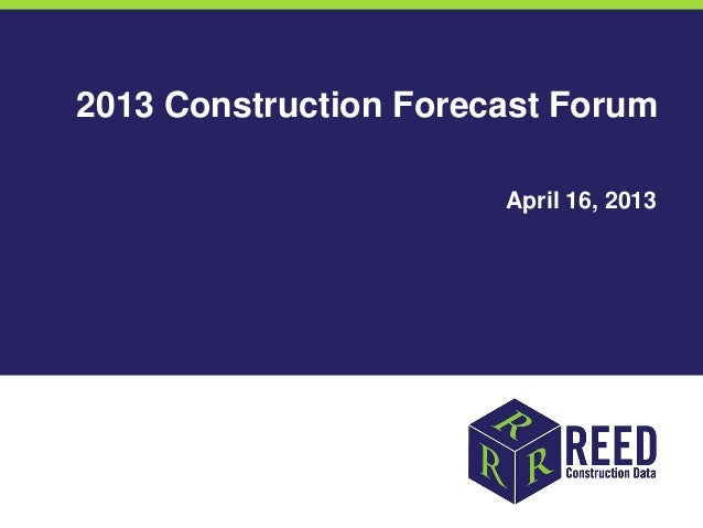 2013 Construction Forecast Forum                       April 16, 2013