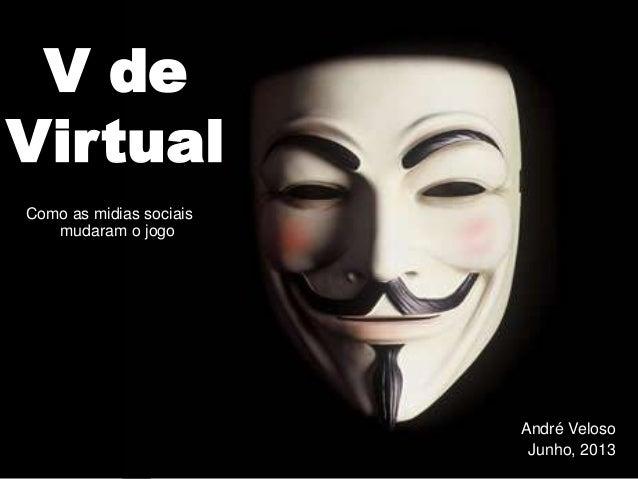André VelosoJunho, 2013V deVirtualComo as midias sociaismudaram o jogo