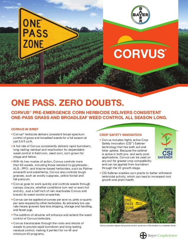 ONE PASS. ZERO DOUBTS. CORVUS® PRE-EMERGENCE CORN HERBICIDE DELIVERS CONSISTENT ONE-PASS GRASS AND BROADLEAF WEED CONTROL ...