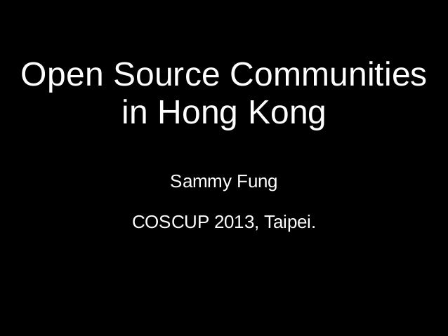 Open Source Communities in Hong Kong Sammy Fung COSCUP 2013, Taipei.