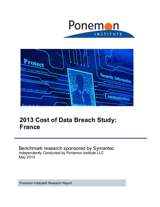 2013 Cost of Data Breach Study: France Benchmark research sponsored by Symantec Independently Conducted by Ponemon Institu...