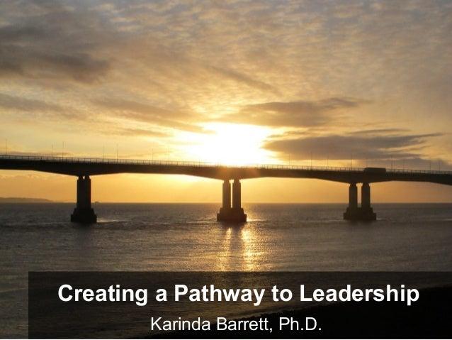 Creating a Pathway to Leadership Karinda Barrett, Ph.D.
