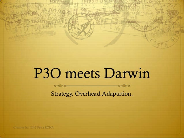 P3O meets Darwin                          Strategy. Overhead.Adaptation.Creative Inn 2013 Petra RONA