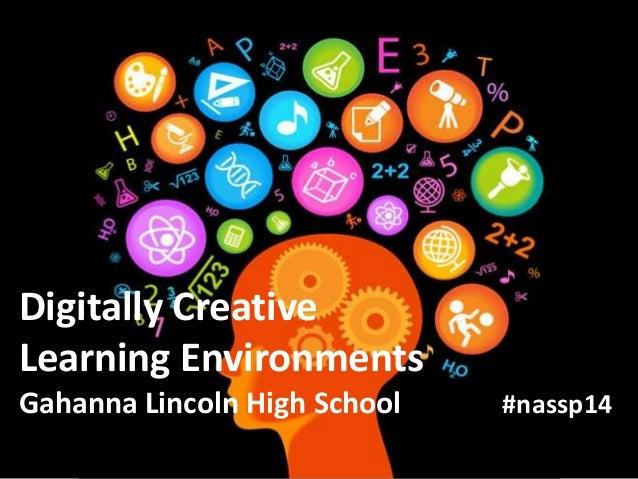 Digitally Creative Learning Environments Gahanna Lincoln High School  #nassp14