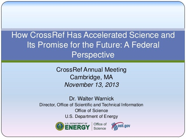 How CrossRef Has Accelerated Science and Its Promise for the Future: A Federal Perspective CrossRef Annual Meeting Cambrid...